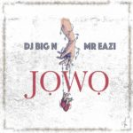 Music DJ Big n ft Mr Eazi jowo