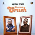 [MUSIC] Xbusta ft peruzzi somebody Crush