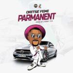"""Oritse Femi – """"Parmanent"""" (Prod. By Sammy Tex)"""