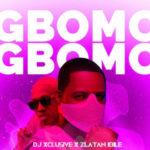 DJ Xclusive ft. Zlatan Ibile – Gbomo Gbomo