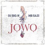 Music DJ Big n ft Mr Eazi jowo