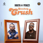 [MUSIC] Xbusta ft peruzzi somebody Crush