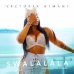 Download Music Mp3:- Victoria Kimani – Swalalala