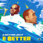 [Music] B-Red ft. Don Jazzy – E Better