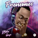 "[Music] 2baba ft waje ""Frenemies"""