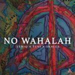 [Music] LeriQ ft. Skales & Teni – No Wahalah