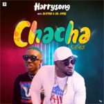 [Music] Harrysong ft. Zlatan – Chacha (Remix)