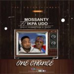 Mp3: Mossanty ft Ikpa Udo – One Chance