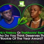 Let's Talk! YBNL's Fireboy Or The Mavins' Rema, Who Do You Think Deserves The Rookie Of The Year Award?
