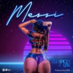 [Music] DJ Spicey ft. L.A.X – Messi