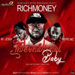 [Music] RichMoney Ft. Hype Mc & M'Josh – International Baby