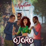 [Music] DJ Neptune ft. D'banj x Flash – Ojoro