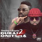 [Music] Slowdog ft. Magnito – Dubai 2 Onitsha