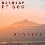 [Music] Music: Kashkay – Sunrise Ft GOC