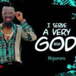 [MUSIC] Akpororo – I Serve A Very Big God