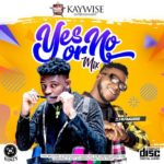 [MIXTAPE] DJ Kaywise – Yes Or No