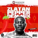 [MIXTAPE] Dj KayWise ft Zlatan  Pepper Dem