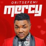 "[MUSIC]  Oritse Femi – ""Mercy"""
