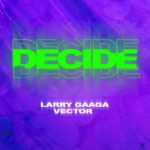 [MUSIC] Larry Gaaga ft. Vector – Decide