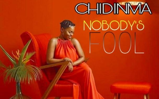 [MUSIC] Chidinma – Nobody's Fool
