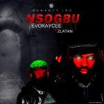 [MUSIC] Evokaycee ft. Zlatan – Nsogbu