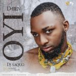 [Music] D-ben – OYI ft DJ Saquo (prod. By Fey Flexy)