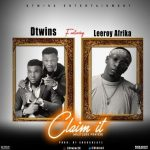 Dtwins – claim it ft leeroy Afrika