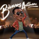 [Music] Frank Edwards – Believers Anthem