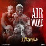 [Music] Dj Gentle – Airwave mixtape