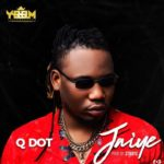 [Audio/Video] Qdot – Jaiye