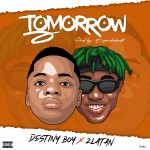 [Music] Destiny Boy ft. Zlatan – Tomorrow