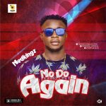 [Music] Nedkingz No Do Again mp3