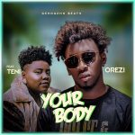 [Music] Orezi – Your Body ft. Teni