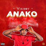 [Music] Vikiboy – Anako